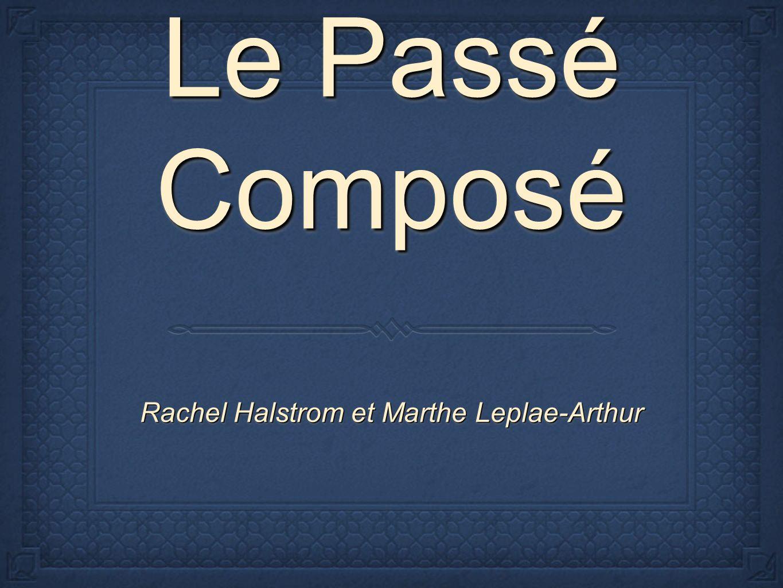 Le Passé Composé Le Passé Composé Rachel Halstrom et Marthe Leplae-Arthur