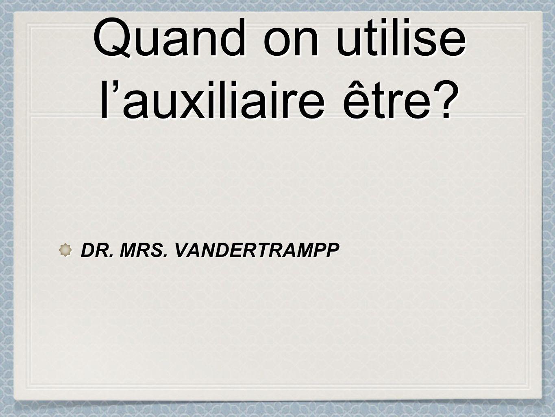 Quand on utilise lauxiliaire être DR. MRS. VANDERTRAMPP