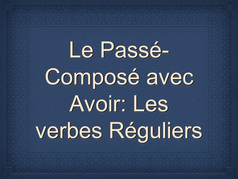 Le Passé- Composé avec Avoir: Les verbes Réguliers