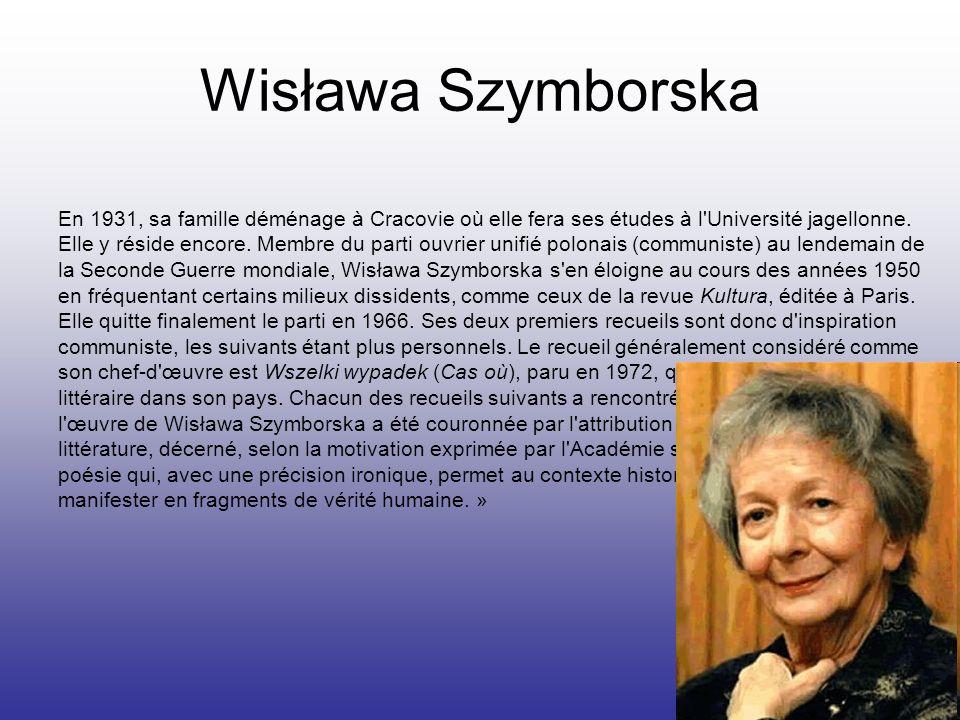 Wisława Szymborska En 1931, sa famille déménage à Cracovie où elle fera ses études à l'Université jagellonne. Elle y réside encore. Membre du parti ou