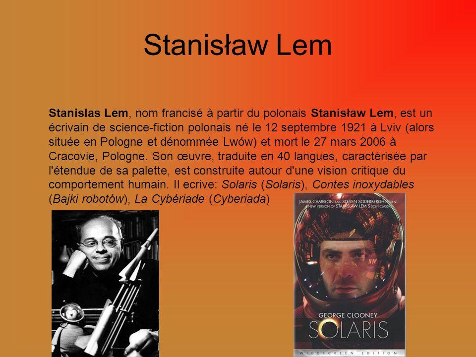 Stanisław Lem Stanislas Lem, nom francisé à partir du polonais Stanisław Lem, est un écrivain de science-fiction polonais né le 12 septembre 1921 à Lv