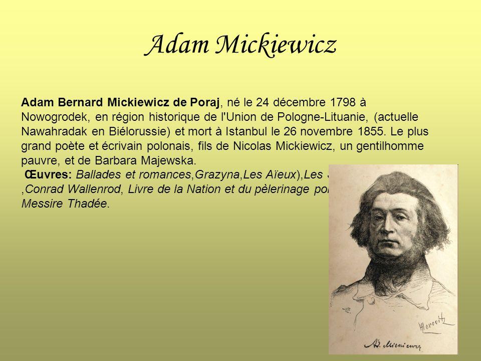 Adam Mickiewicz Adam Bernard Mickiewicz de Poraj, né le 24 décembre 1798 à Nowogrodek, en région historique de l'Union de Pologne-Lituanie, (actuelle