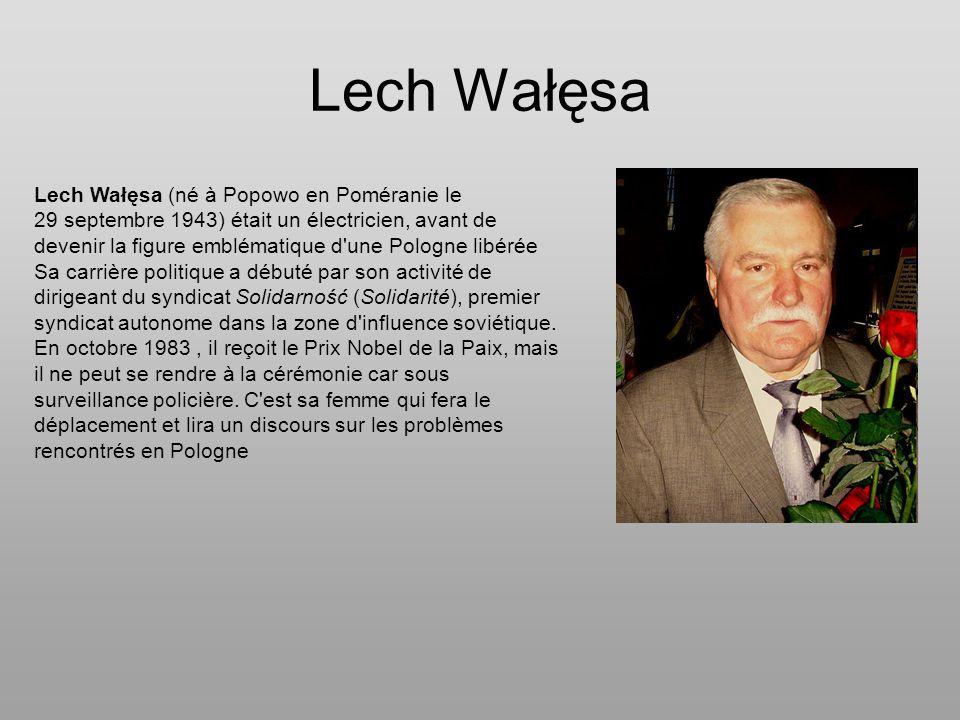 Lech Wałęsa Lech Wałęsa (né à Popowo en Poméranie le 29 septembre 1943) était un électricien, avant de devenir la figure emblématique d'une Pologne li