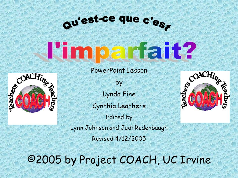 ©2005 by Project COACH, UC Irvine PowerPoint Lesson by Lynda Fine Cynthia Leathers Edited by Lynn Johnson and Judi Redenbaugh Revised 4/12/2005