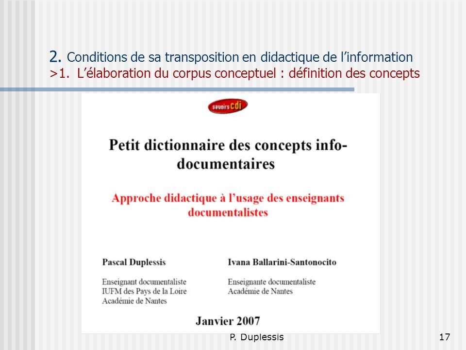 P. Duplessis17 2. Conditions de sa transposition en didactique de linformation >1. Lélaboration du corpus conceptuel : définition des concepts