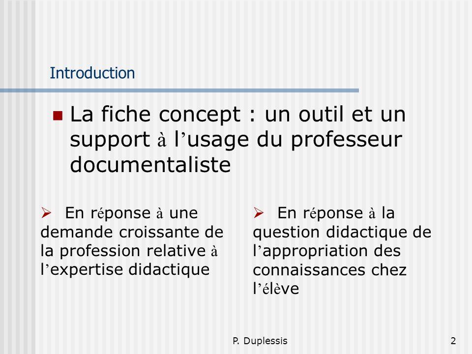 P. Duplessis2 Introduction La fiche concept : un outil et un support à l usage du professeur documentaliste En r é ponse à une demande croissante de l