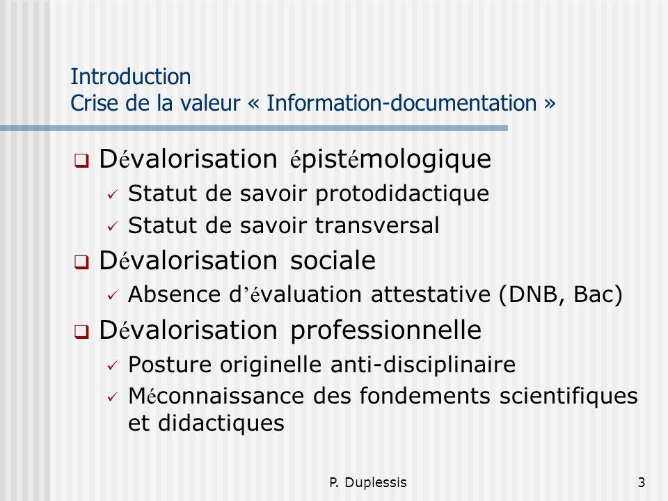 P. Duplessis3 Introduction Crise de la valeur « Information-documentation » D é valorisation é pist é mologique Statut de savoir protodidactique Statu