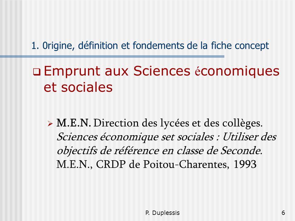 P. Duplessis6 1. 0rigine, définition et fondements de la fiche concept Emprunt aux Sciences é conomiques et sociales M.E.N. Direction des lycées et de