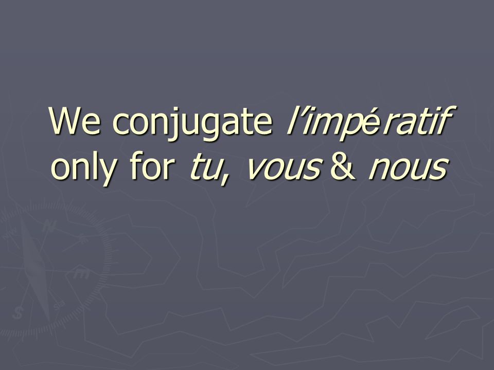 We conjugate limp é ratif only for tu, vous & nous