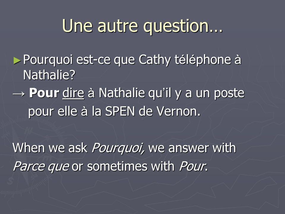 Une autre question… Pourquoi est-ce que Cathy t é l é phone à Nathalie? Pourquoi est-ce que Cathy t é l é phone à Nathalie? Pour dire à Nathalie qu il