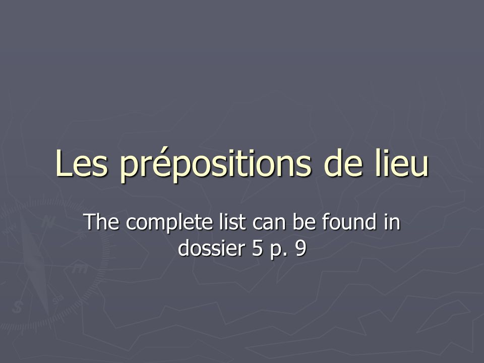 Les prépositions de lieu The complete list can be found in dossier 5 p. 9