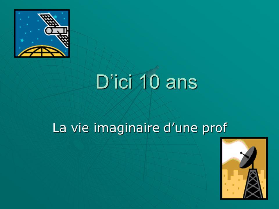 Dici 10 ans La vie imaginaire dune prof