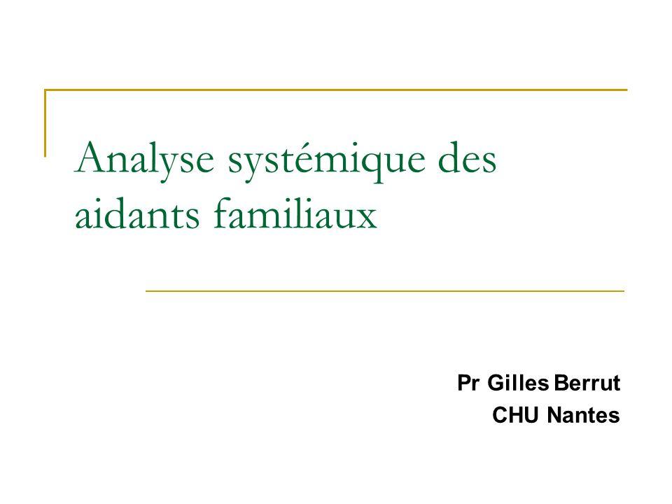 Analyse systémique des aidants familiaux Pr Gilles Berrut CHU Nantes