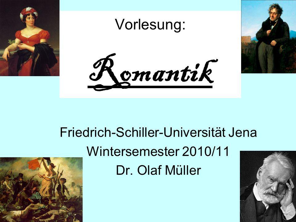 Vorlesung: Romantik Friedrich-Schiller-Universität Jena Wintersemester 2010/11 Dr. Olaf Müller