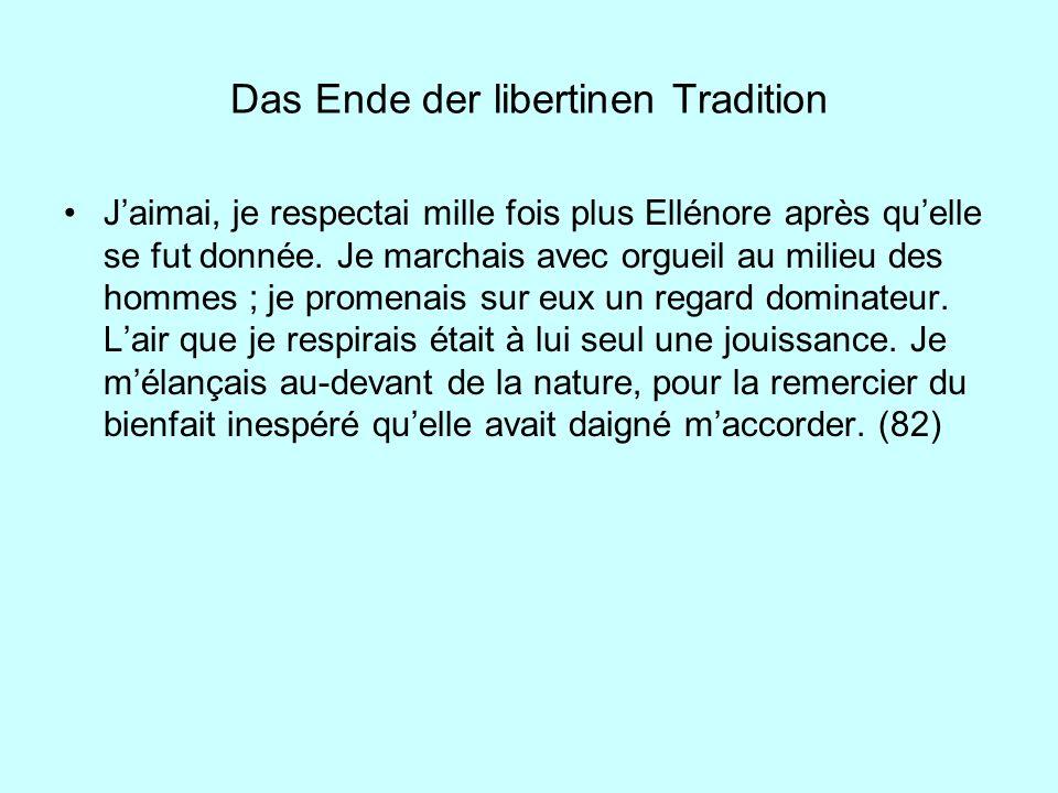 Das Ende der libertinen Tradition Jaimai, je respectai mille fois plus Ellénore après quelle se fut donnée. Je marchais avec orgueil au milieu des hom