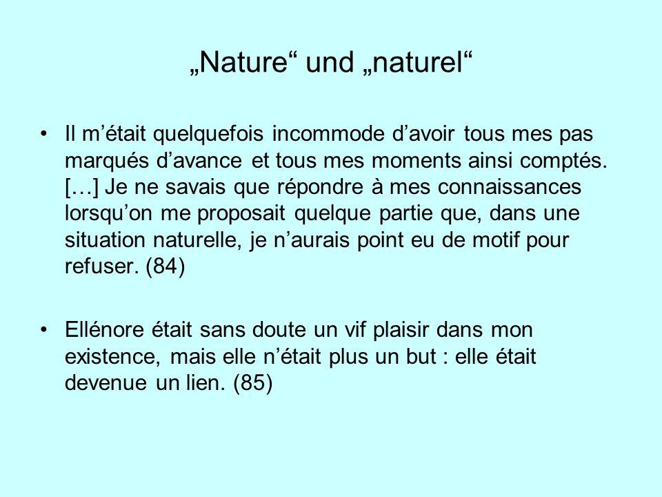 Nature und naturel Il métait quelquefois incommode davoir tous mes pas marqués davance et tous mes moments ainsi comptés. […] Je ne savais que répondr