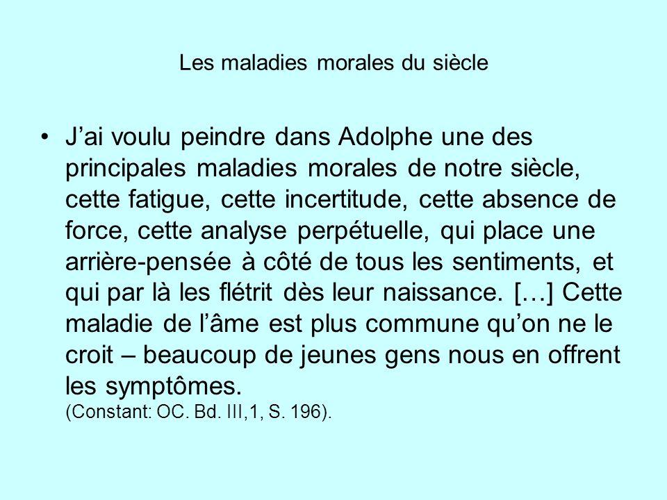 Les maladies morales du siècle Jai voulu peindre dans Adolphe une des principales maladies morales de notre siècle, cette fatigue, cette incertitude,