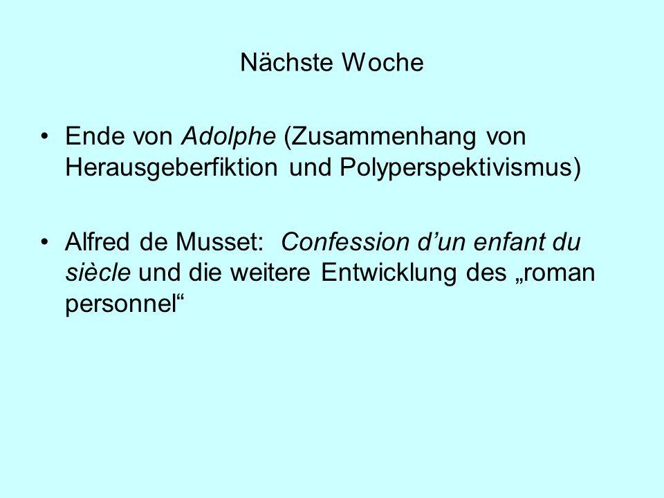 Nächste Woche Ende von Adolphe (Zusammenhang von Herausgeberfiktion und Polyperspektivismus) Alfred de Musset: Confession dun enfant du siècle und die