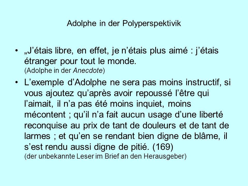 Adolphe in der Polyperspektivik Jétais libre, en effet, je nétais plus aimé : jétais étranger pour tout le monde. (Adolphe in der Anecdote) Lexemple d