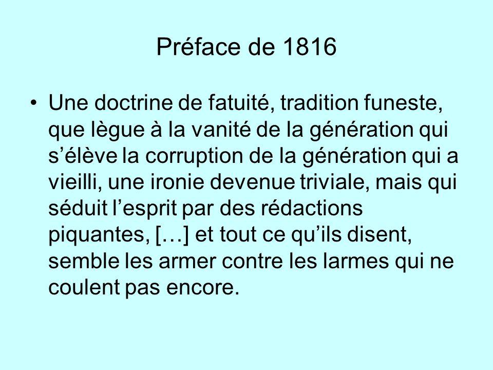 Préface de 1816 Une doctrine de fatuité, tradition funeste, que lègue à la vanité de la génération qui sélève la corruption de la génération qui a vie
