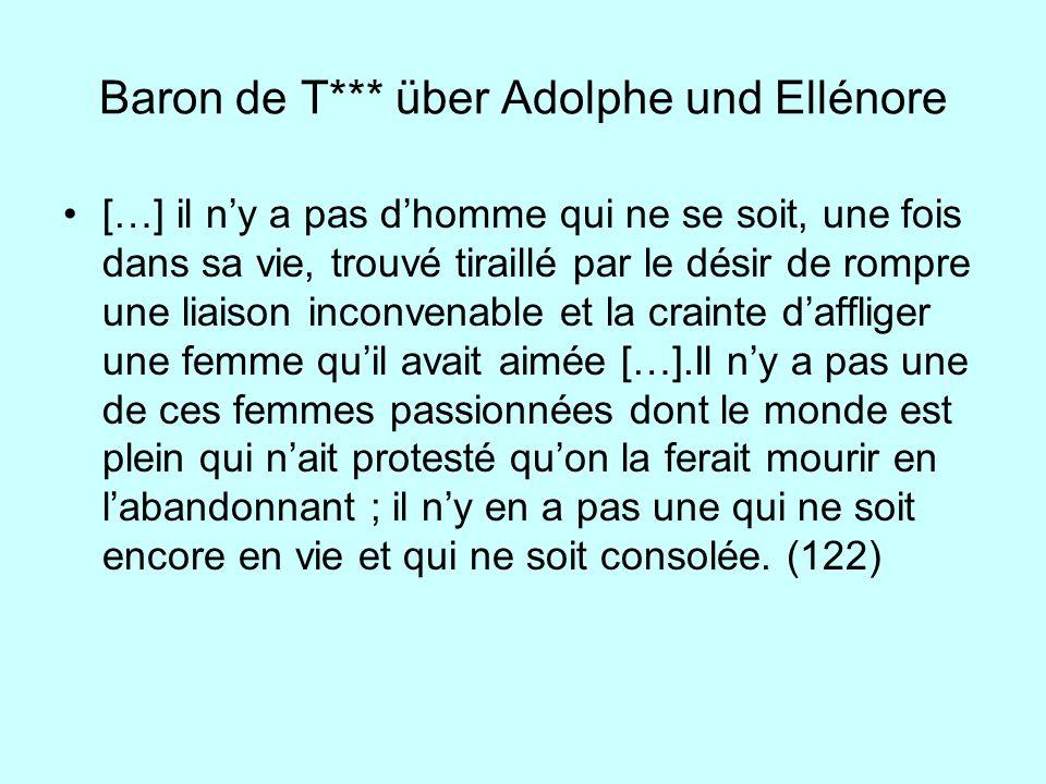 Baron de T*** über Adolphe und Ellénore […] il ny a pas dhomme qui ne se soit, une fois dans sa vie, trouvé tiraillé par le désir de rompre une liaiso