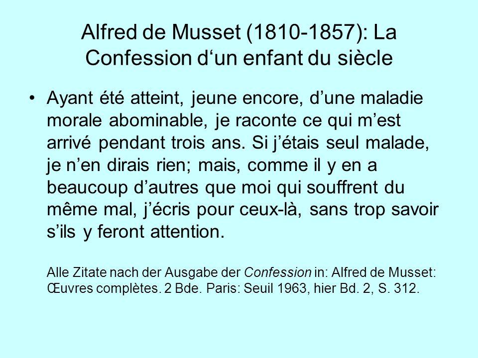 Alfred de Musset (1810-1857): La Confession dun enfant du siècle Ayant été atteint, jeune encore, dune maladie morale abominable, je raconte ce qui me