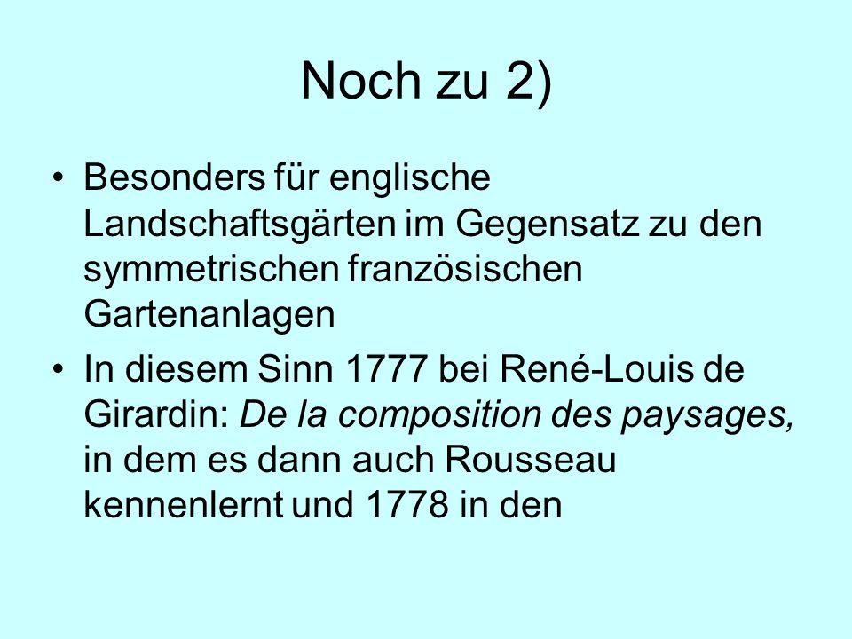 Noch zu 2) Besonders für englische Landschaftsgärten im Gegensatz zu den symmetrischen französischen Gartenanlagen In diesem Sinn 1777 bei René-Louis