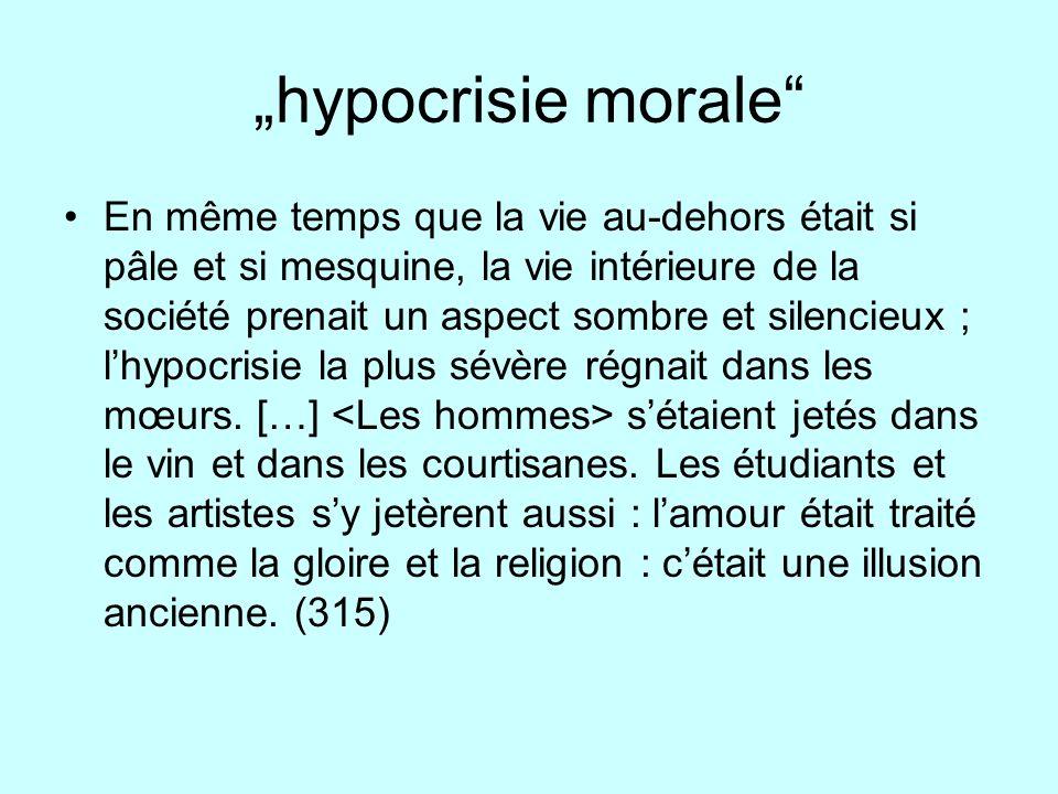 hypocrisie morale En même temps que la vie au-dehors était si pâle et si mesquine, la vie intérieure de la société prenait un aspect sombre et silenci