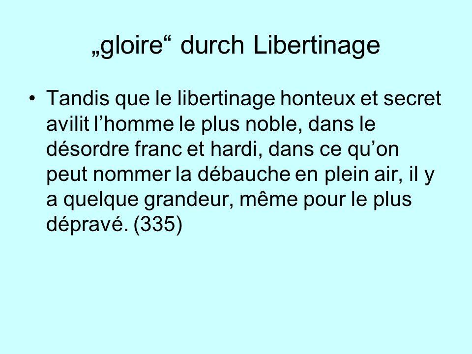 gloire durch Libertinage Tandis que le libertinage honteux et secret avilit lhomme le plus noble, dans le désordre franc et hardi, dans ce quon peut n