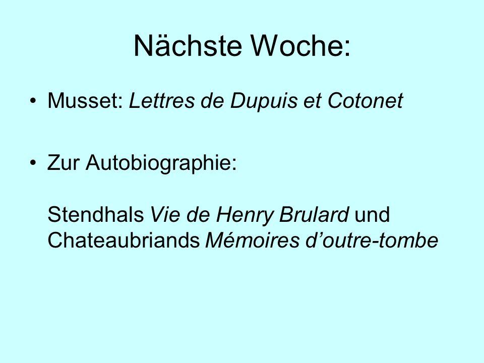 Nächste Woche: Musset: Lettres de Dupuis et Cotonet Zur Autobiographie: Stendhals Vie de Henry Brulard und Chateaubriands Mémoires doutre-tombe