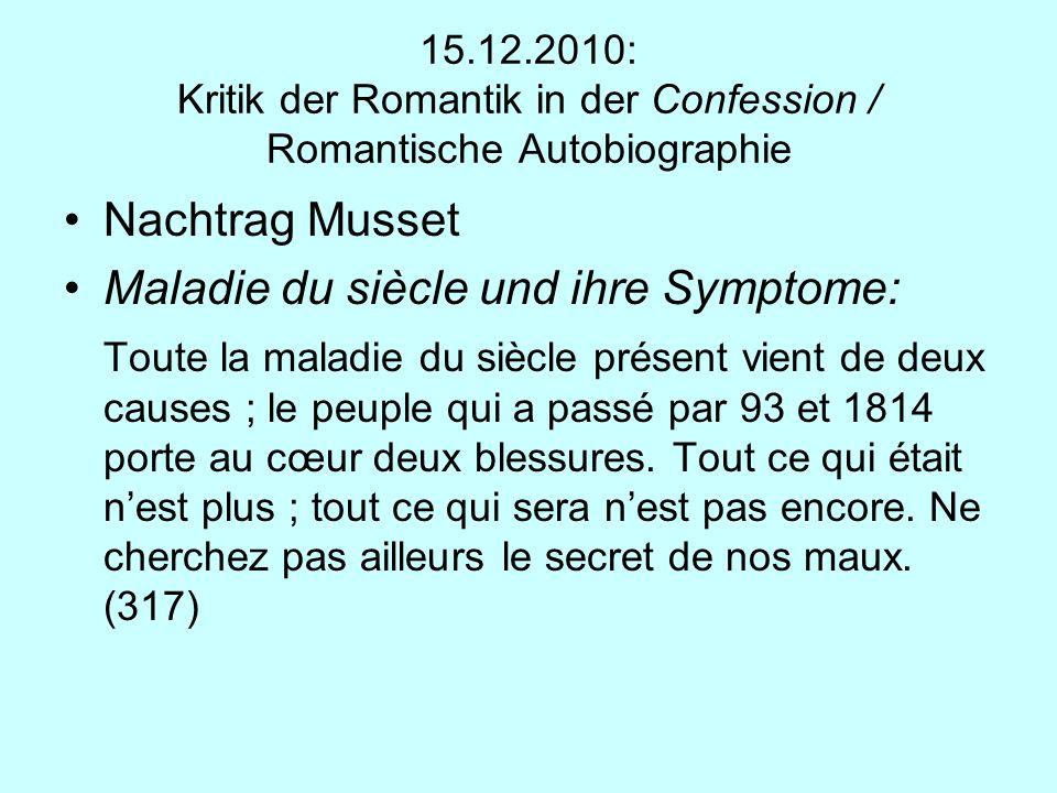 15.12.2010: Kritik der Romantik in der Confession / Romantische Autobiographie Nachtrag Musset Maladie du siècle und ihre Symptome: Toute la maladie d