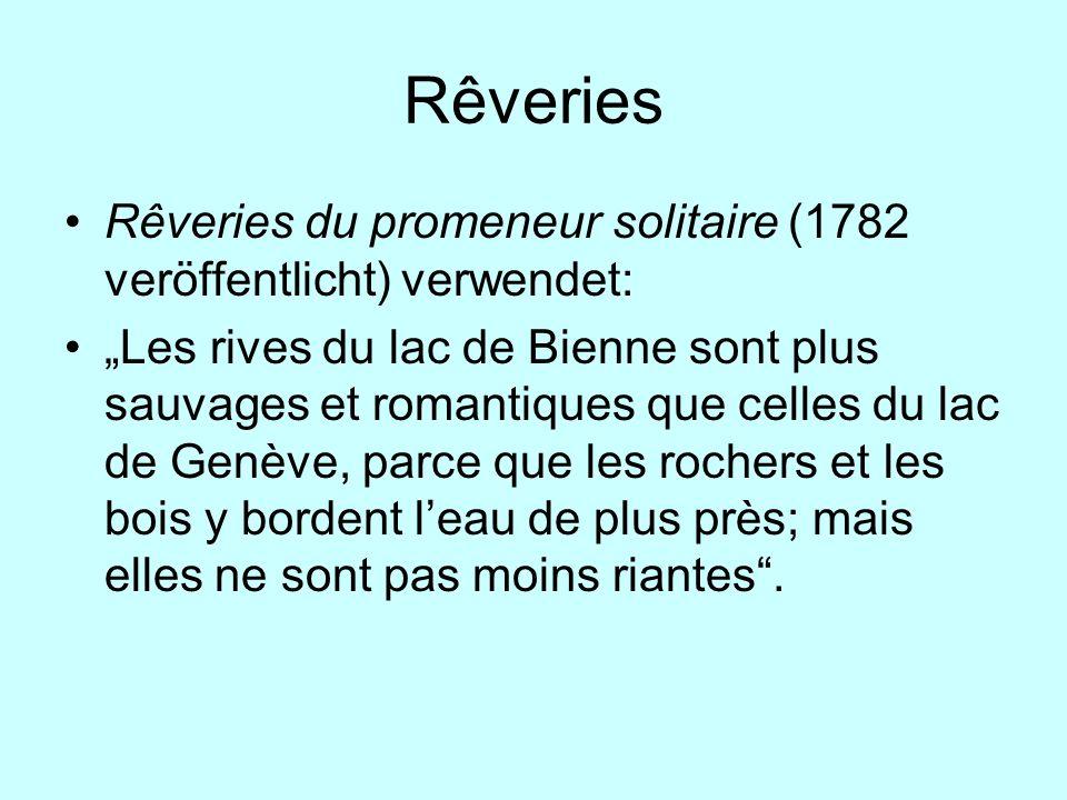 Rêveries Rêveries du promeneur solitaire (1782 veröffentlicht) verwendet: Les rives du lac de Bienne sont plus sauvages et romantiques que celles du l
