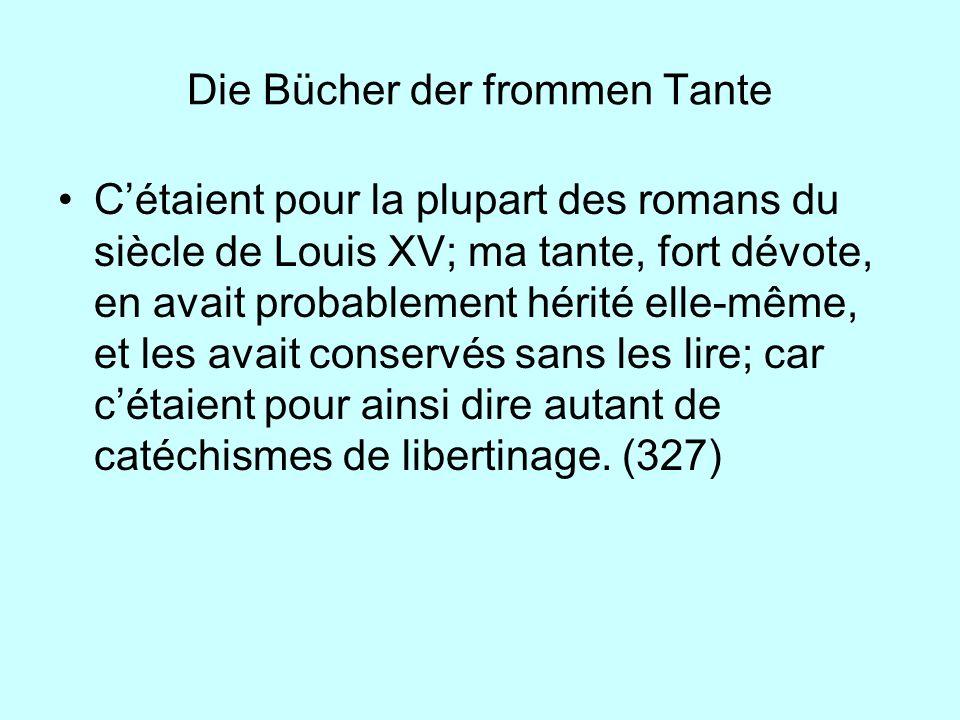 Die Bücher der frommen Tante Cétaient pour la plupart des romans du siècle de Louis XV; ma tante, fort dévote, en avait probablement hérité elle-même,