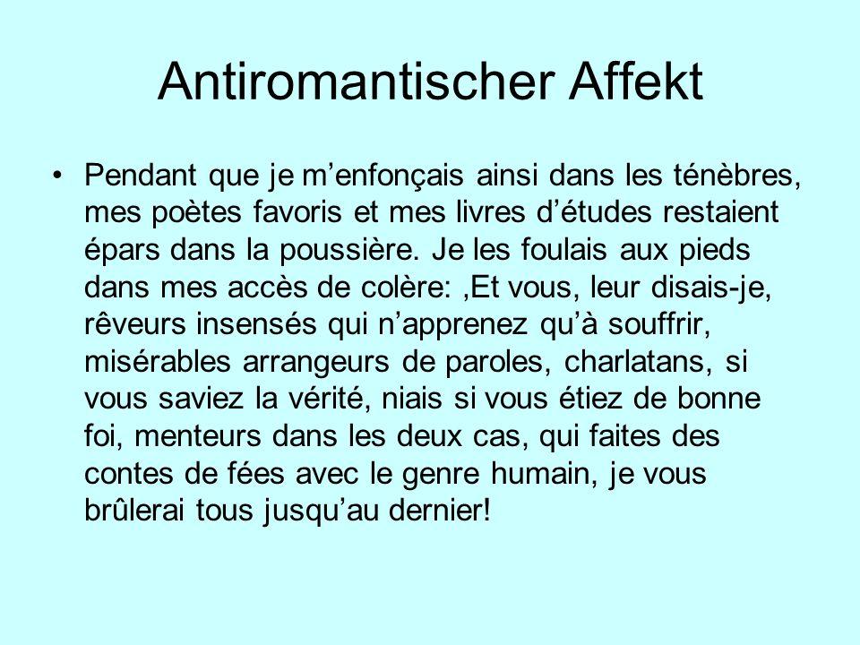 Antiromantischer Affekt Pendant que je menfonçais ainsi dans les ténèbres, mes poètes favoris et mes livres détudes restaient épars dans la poussière.