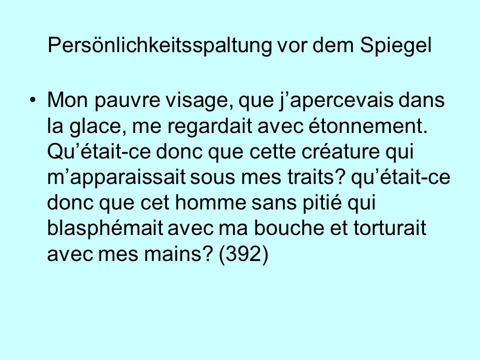 Persönlichkeitsspaltung vor dem Spiegel Mon pauvre visage, que japercevais dans la glace, me regardait avec étonnement. Quétait-ce donc que cette créa