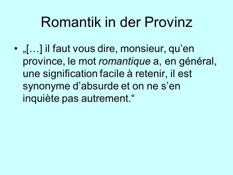Romantik in der Provinz […] il faut vous dire, monsieur, quen province, le mot romantique a, en général, une signification facile à retenir, il est sy