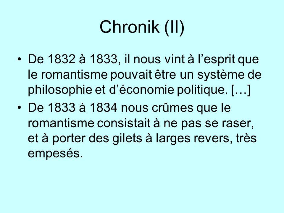 Chronik (II) De 1832 à 1833, il nous vint à lesprit que le romantisme pouvait être un système de philosophie et déconomie politique. […] De 1833 à 183
