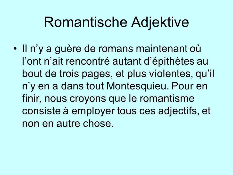 Romantische Adjektive Il ny a guère de romans maintenant où lont nait rencontré autant dépithètes au bout de trois pages, et plus violentes, quil ny e