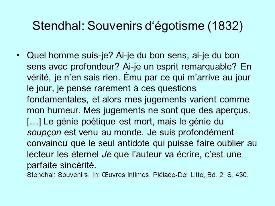 Stendhal: Souvenirs dégotisme (1832) Quel homme suis-je? Ai-je du bon sens, ai-je du bon sens avec profondeur? Ai-je un esprit remarquable? En vérité,