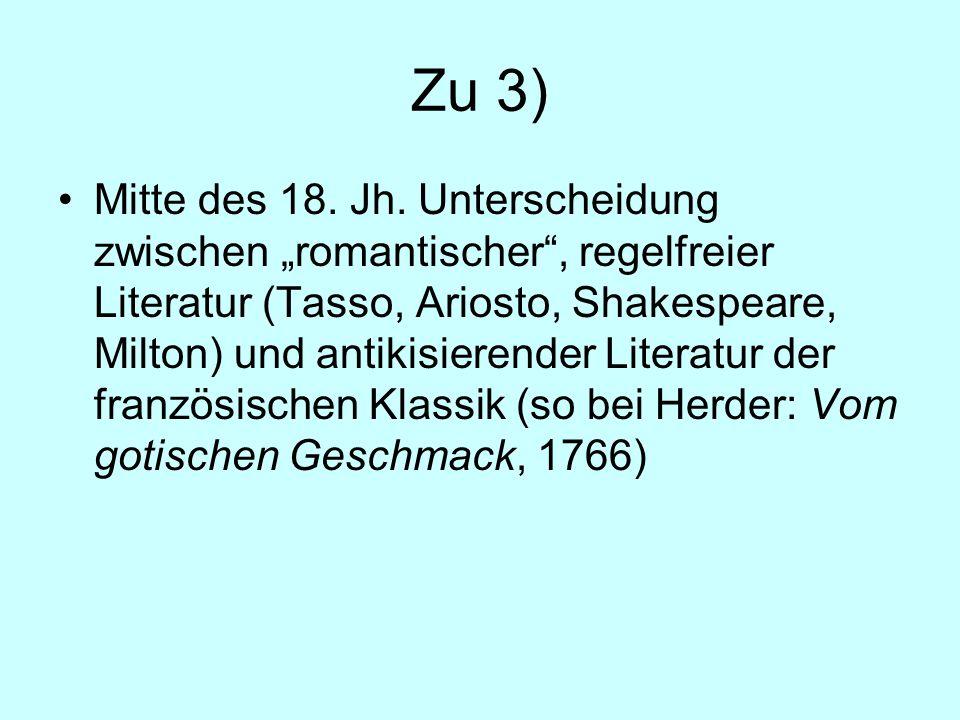 Zu 3) Mitte des 18. Jh. Unterscheidung zwischen romantischer, regelfreier Literatur (Tasso, Ariosto, Shakespeare, Milton) und antikisierender Literatu