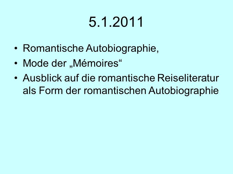 5.1.2011 Romantische Autobiographie, Mode der Mémoires Ausblick auf die romantische Reiseliteratur als Form der romantischen Autobiographie