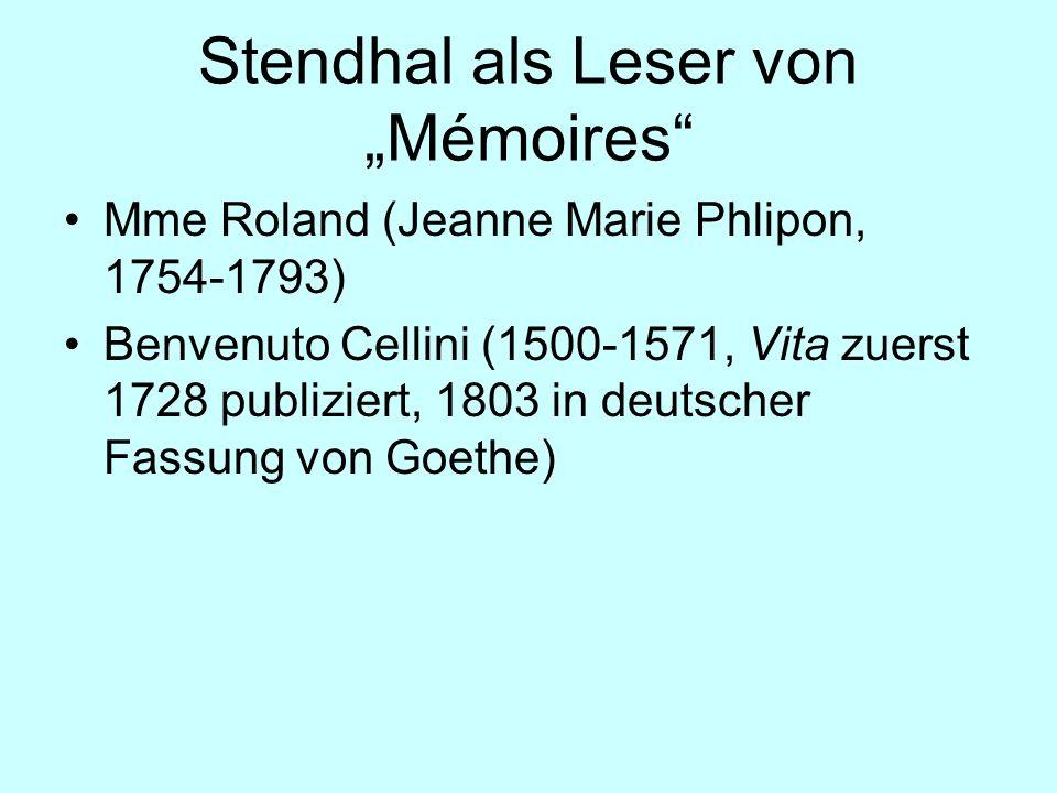 Stendhal als Leser von Mémoires Mme Roland (Jeanne Marie Phlipon, 1754-1793) Benvenuto Cellini (1500-1571, Vita zuerst 1728 publiziert, 1803 in deutsc