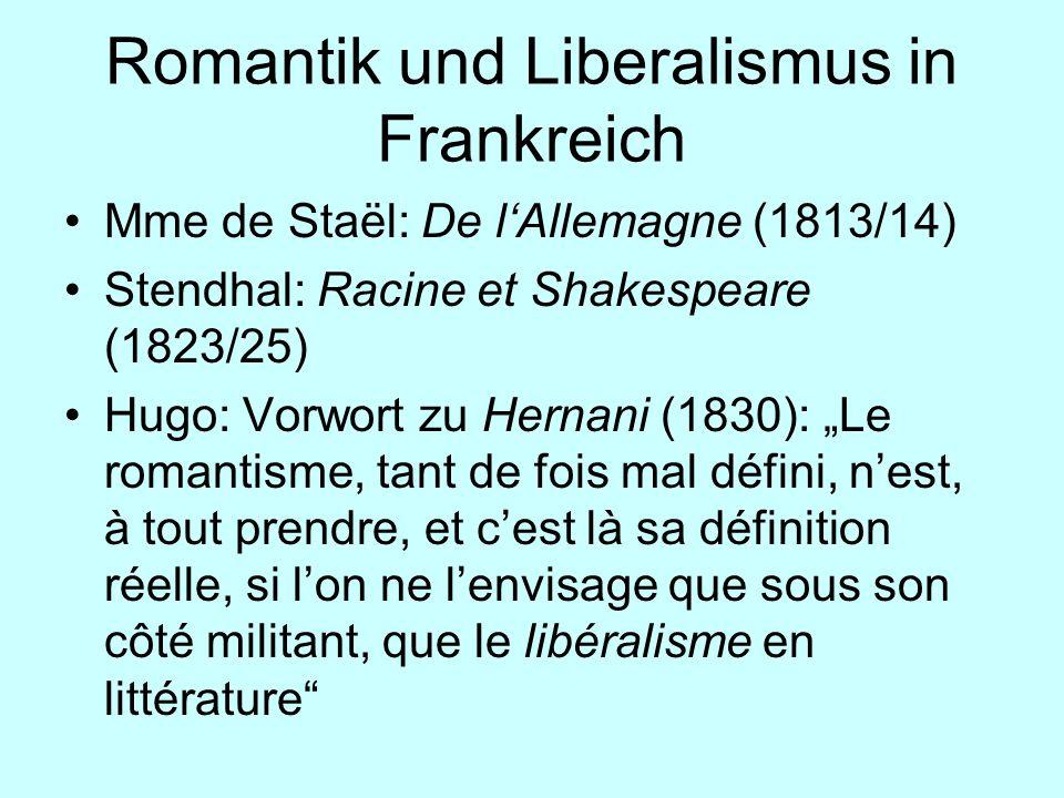 Romantik und Liberalismus in Frankreich Mme de Staël: De lAllemagne (1813/14) Stendhal: Racine et Shakespeare (1823/25) Hugo: Vorwort zu Hernani (1830