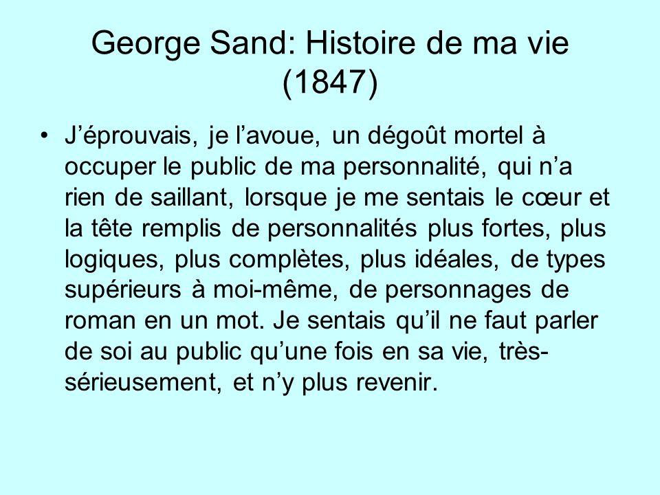 George Sand: Histoire de ma vie (1847) Jéprouvais, je lavoue, un dégoût mortel à occuper le public de ma personnalité, qui na rien de saillant, lorsqu