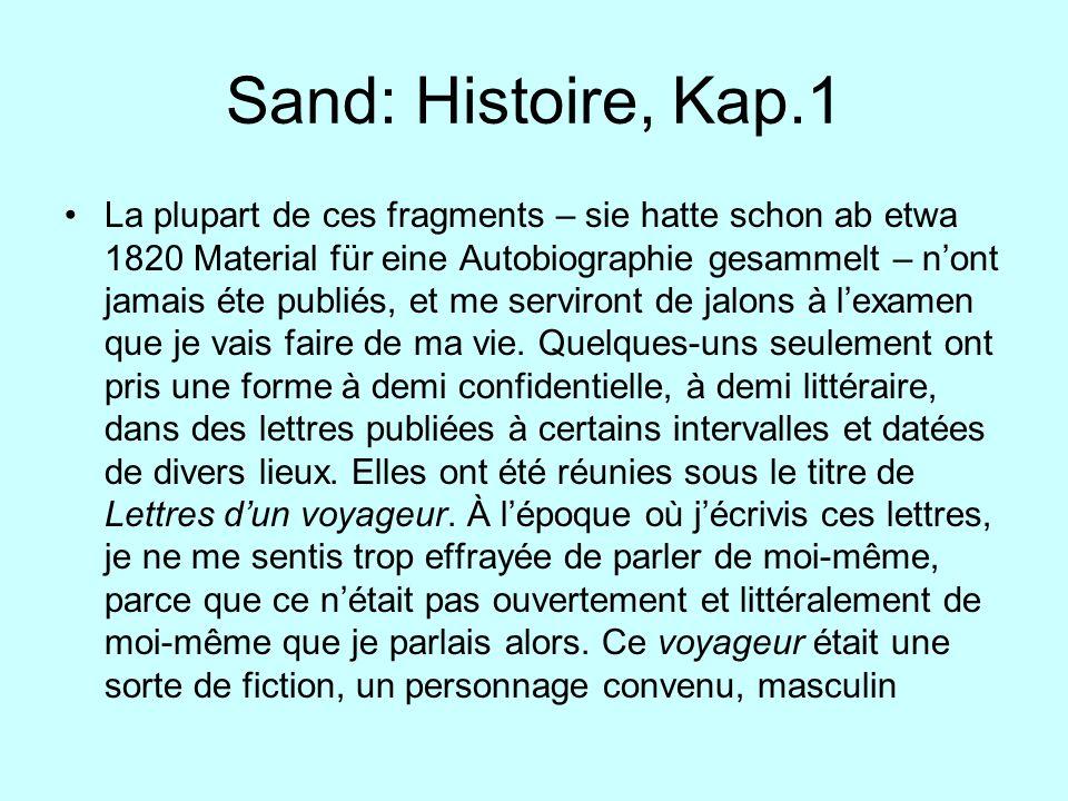 Sand: Histoire, Kap.1 La plupart de ces fragments – sie hatte schon ab etwa 1820 Material für eine Autobiographie gesammelt – nont jamais éte publiés,