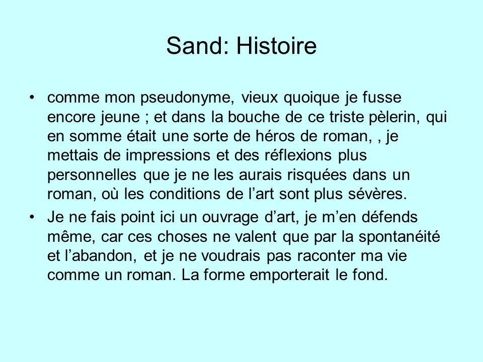 Sand: Histoire comme mon pseudonyme, vieux quoique je fusse encore jeune ; et dans la bouche de ce triste pèlerin, qui en somme était une sorte de hér