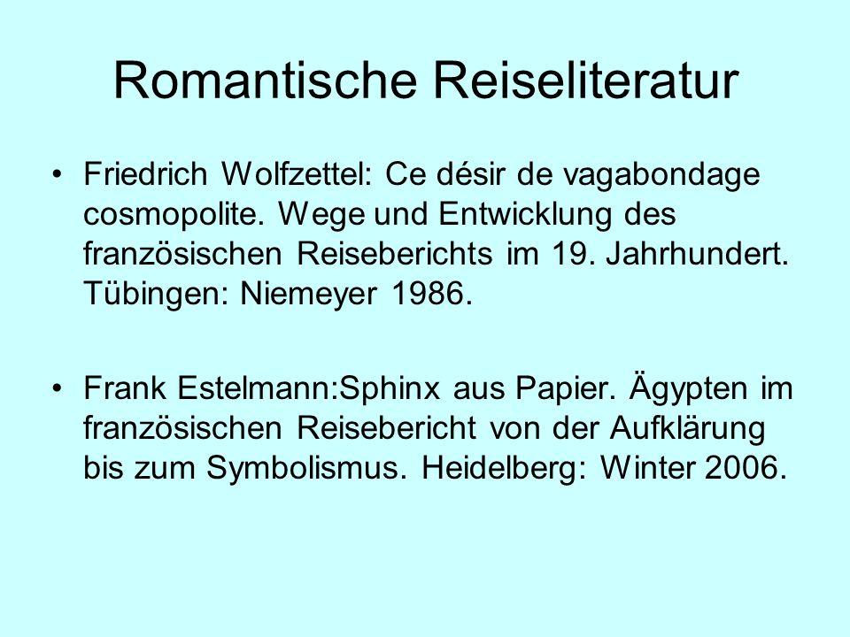 Romantische Reiseliteratur Friedrich Wolfzettel: Ce désir de vagabondage cosmopolite. Wege und Entwicklung des französischen Reiseberichts im 19. Jahr