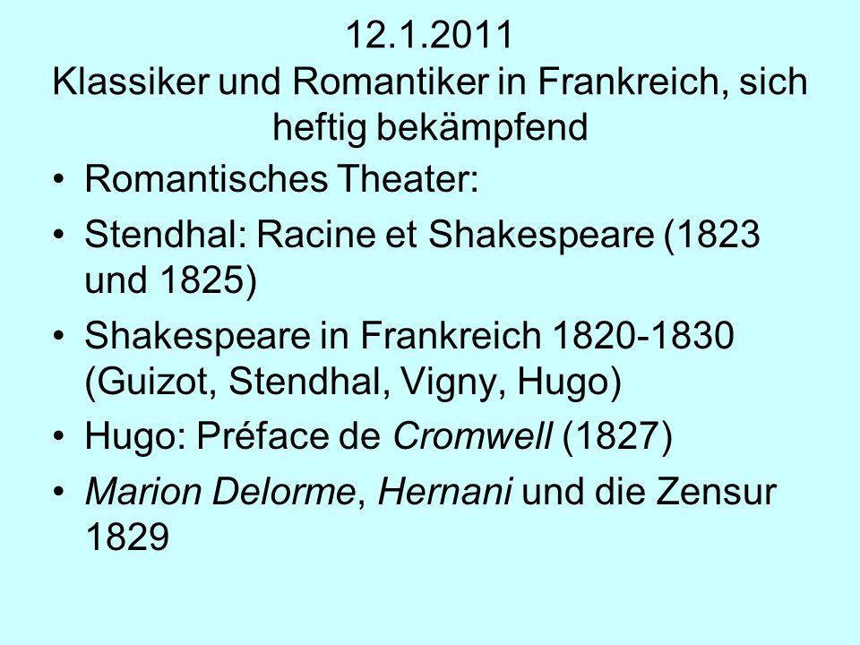 12.1.2011 Klassiker und Romantiker in Frankreich, sich heftig bekämpfend Romantisches Theater: Stendhal: Racine et Shakespeare (1823 und 1825) Shakesp