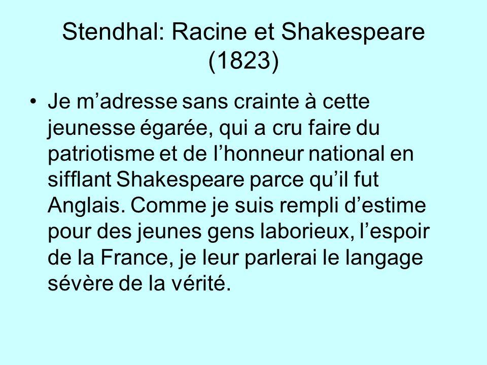 Stendhal: Racine et Shakespeare (1823) Je madresse sans crainte à cette jeunesse égarée, qui a cru faire du patriotisme et de lhonneur national en sif