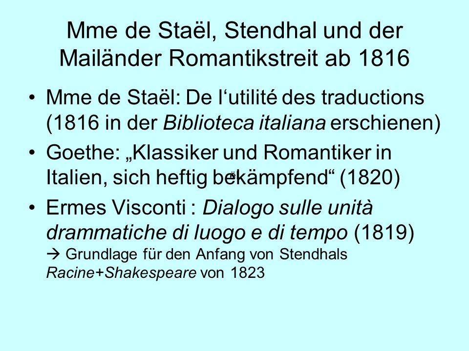 Mme de Staël, Stendhal und der Mailänder Romantikstreit ab 1816 Mme de Staël: De lutilité des traductions (1816 in der Biblioteca italiana erschienen)